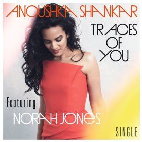 Anoushka Shankar featuring Norah Jones - Traces Of You (single)