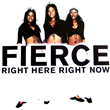 Fierce - Right Here, Right Now