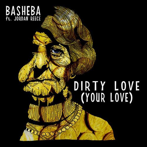 Basheba Featuring Jordan Reece - Dirty Love (Your Love)