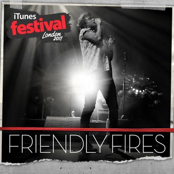 Friendly Fires - iTunes Festival: Live 2011