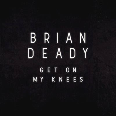 Brian Deady - Get On My Knees