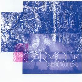 Carmody - Singing Your Love