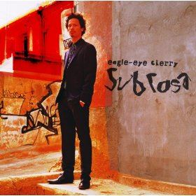 Eagle Eye Cherry - Sub Rosa