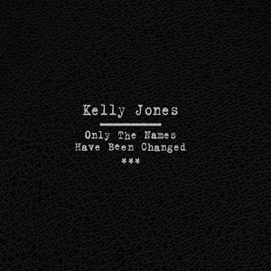 Kelly Jones - Only The Names Have Been Changed